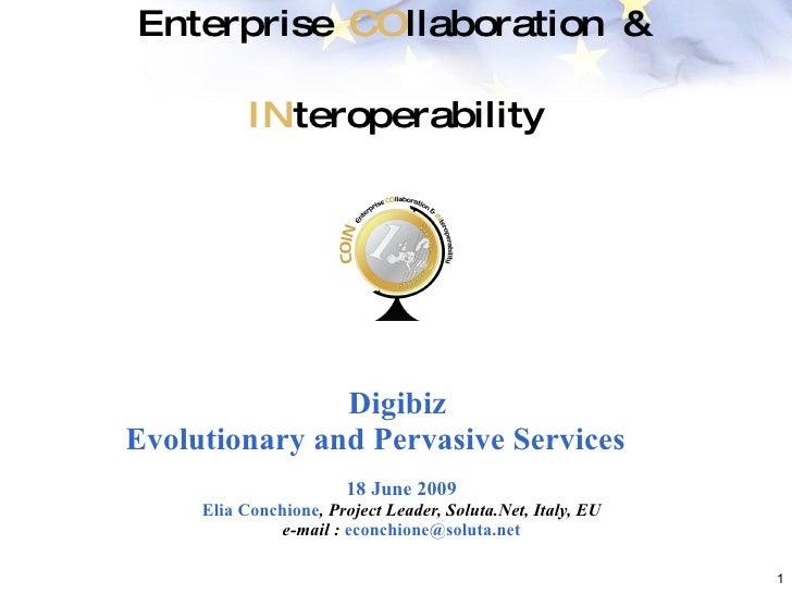 Enterprise  CO llaboration &  IN teroperability Digibiz  Evolutionary and Pervasive Service s 18 June 2009 Elia Conchione ...