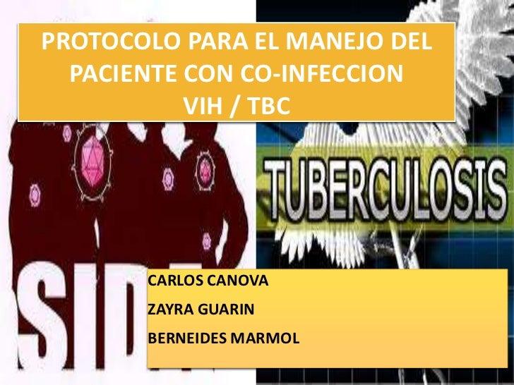 PROTOCOLO PARA EL MANEJO DEL  PACIENTE CON CO-INFECCION           VIH / TBC       CARLOS CANOVA       ZAYRA GUARIN       B...