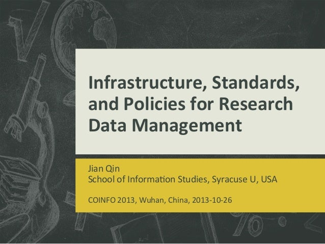 Infrastructure,	   Standards,	    and	   Policies	   for	   Research	    Data	   Management	   	    Jian	   Qin	    School...
