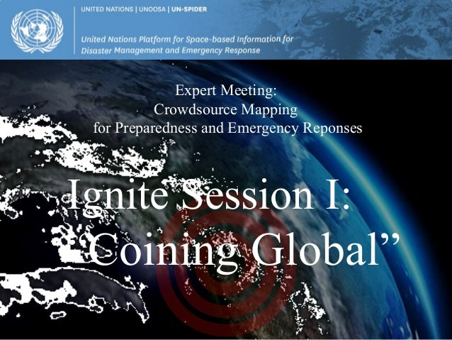 "Expert Meeting:           Crowdsource Mapping for Preparedness and Emergency ReponsesIgnite Session I:""Coining Global"""