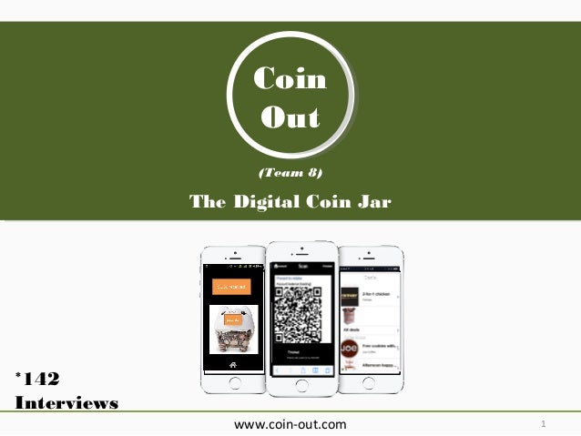 Coin Coin Out Out (Team 8)  The Digital Coin Jar  *142 Interviews www.coin-out.com  1