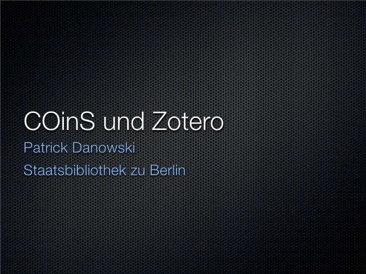 COinS und Zotero Patrick Danowski Staatsbibliothek zu Berlin