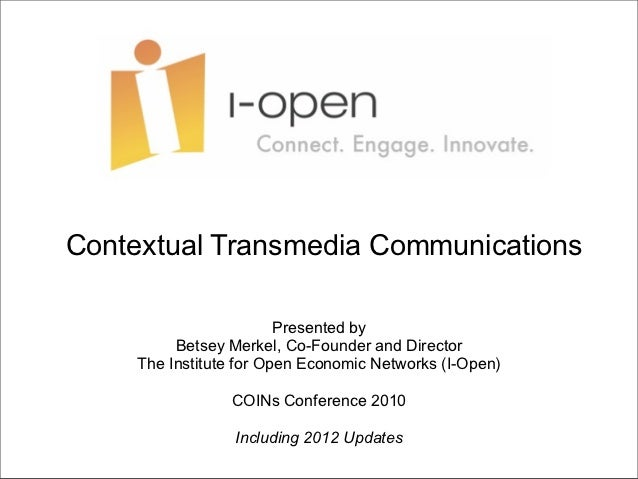 Contextual Transmedia Communications                        Presented by         Betsey Merkel, Co-Founder and Director   ...
