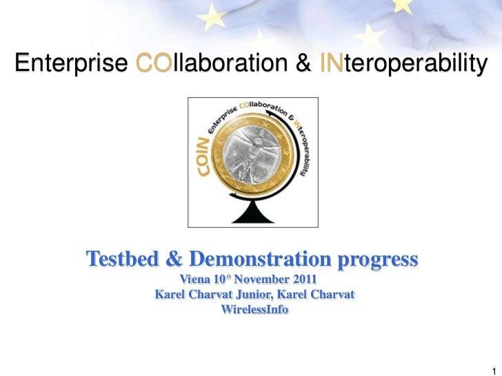 Enterprise COllaboration & INteroperability      Testbed & Demonstration progress                Viena 10° November 2011  ...