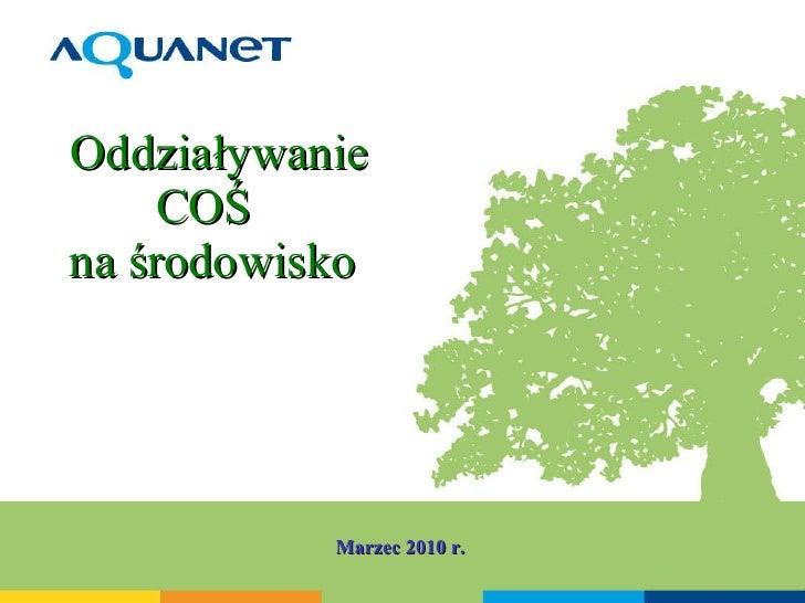 Oddziaływanie    COŚ    na środowisko Marzec 2010 r.