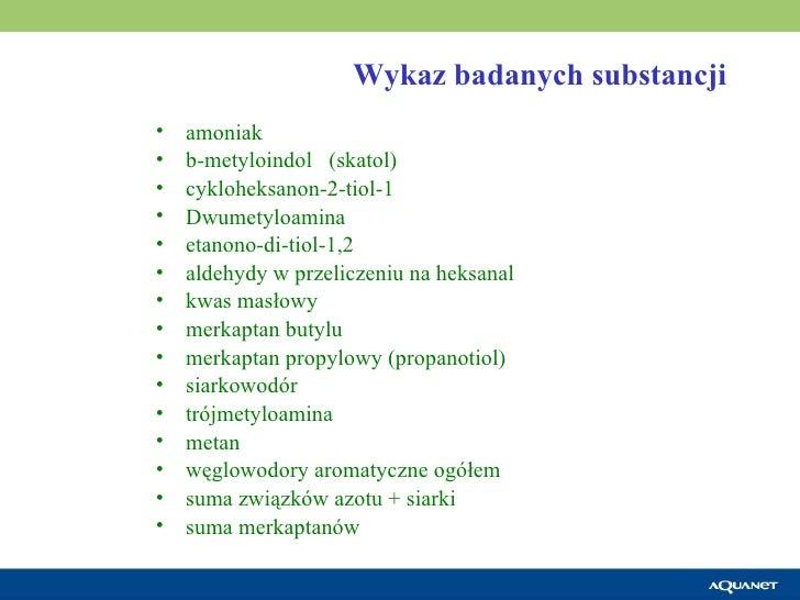 Wykaz badanych substancji   <ul><li>amoniak  </li></ul><ul><li>b-metyloindol  (skatol)  </li></ul><ul><li>cykloheksanon-2-...