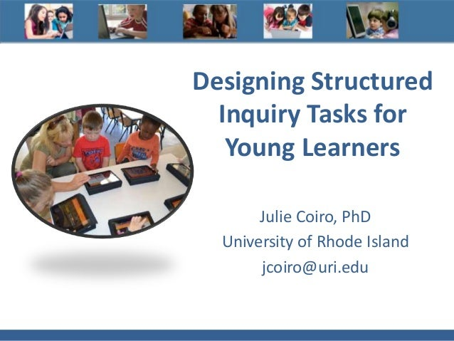 Designing Structured Inquiry Tasks for Young Learners Julie Coiro, PhD University of Rhode Island jcoiro@uri.edu