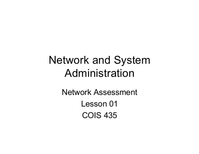 Network and System   Administration  Network Assessment      Lesson 01      COIS 435