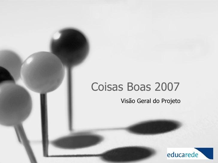 Coisas Boas 2007 Visão Geral do Projeto