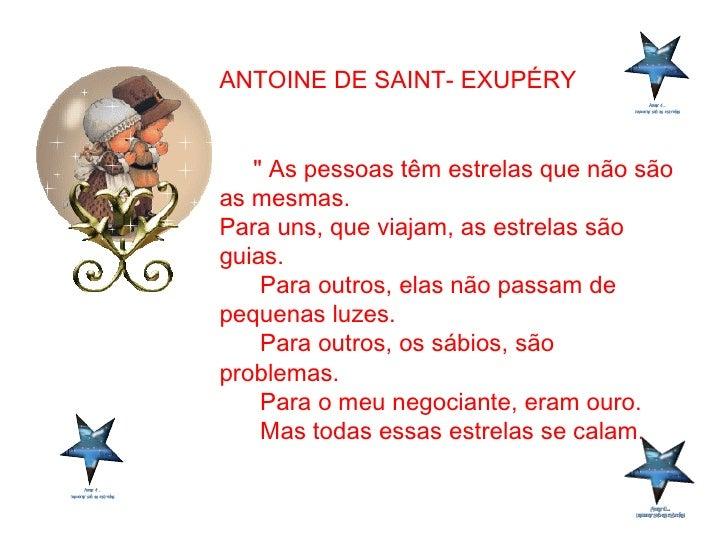 """ANTOINE DE SAINT- EXUPÉRY  """" As pessoas têm estrelas que não são as mesmas. Para uns, que viajam, as estrelas são gu..."""