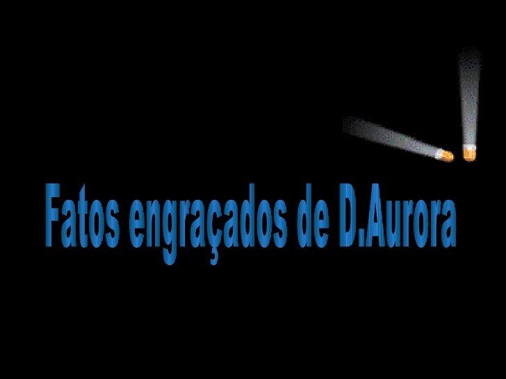 Fatos engraçados de D.Aurora