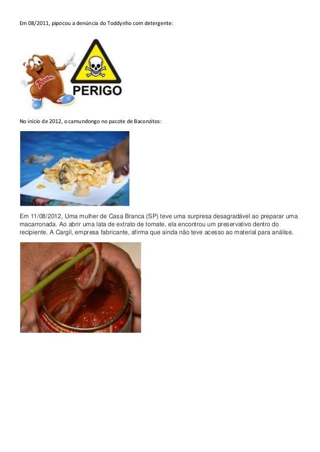 Em 08/2011, pipocou a denúncia do Toddynho com detergente: No início de 2012, o camundongo no pacote de Baconzitos: Em 11/...