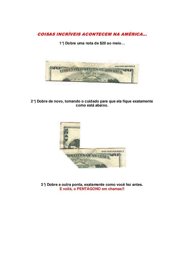 COISAS INCRÍVEIS ACONTECEM NA AMÉRICA…               1°) Dobre uma nota de $20 ao meio…2°) Dobre de novo, tomando o cuidad...