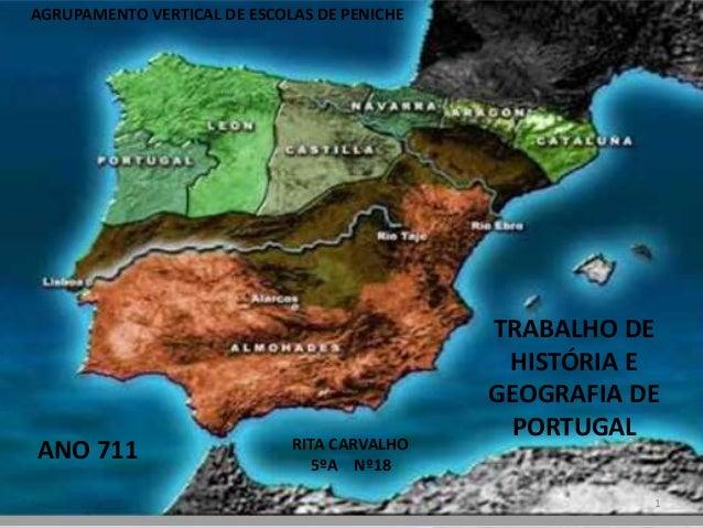1 AGRUPAMENTO VERTICAL DE ESCOLAS DE PENICHE TRABALHO DE HISTÓRIA E GEOGRAFIA DE PORTUGAL RITA CARVALHO 5ºA Nº18 ANO 711