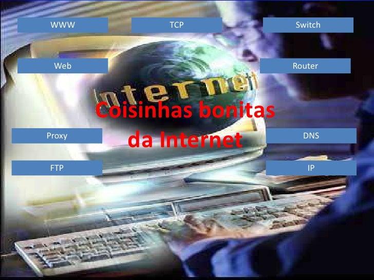 WWW            TCP          Switch     Web                        Router             Coisinhas bonitas Proxy            da...