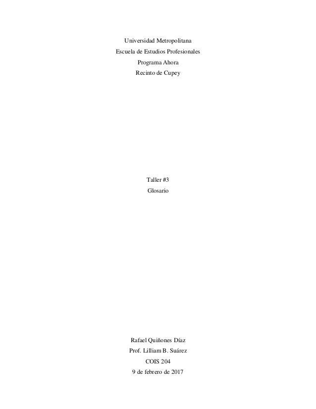 Universidad Metropolitana Escuela de Estudios Profesionales Programa Ahora Recinto de Cupey Taller #3 Glosario Rafael Quiñ...