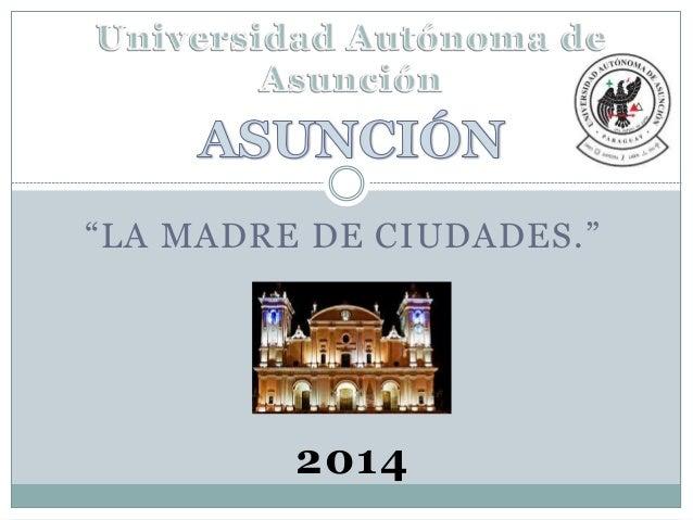 """""""LA MADRE DE CIUDADES."""" 2014"""