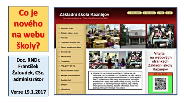 Co je nového na webu školy? Doc. RNDr. František Žaloudek, CSc. administrátor Verze 19.1.2017