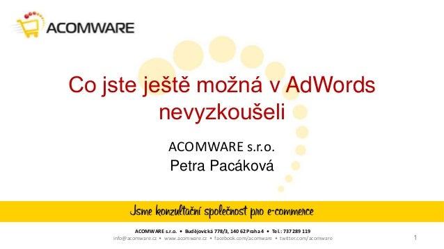 ACOMWARE s.r.o. • Budějovická 778/3, 140 62 Praha 4 • Tel.: 737 289 119 info@acomware.cz • www.acomware.cz • facebook.com/...
