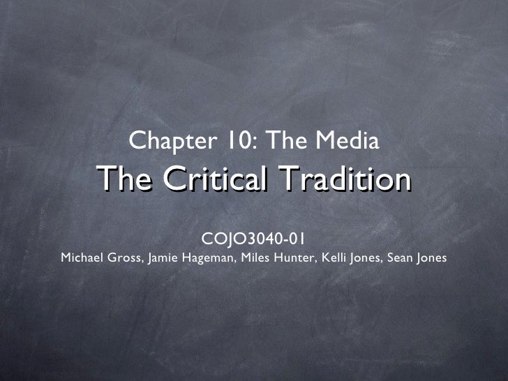 Chapter 10: The Media      The Critical Tradition                        COJO3040-01Michael Gross, Jamie Hageman, Miles Hu...