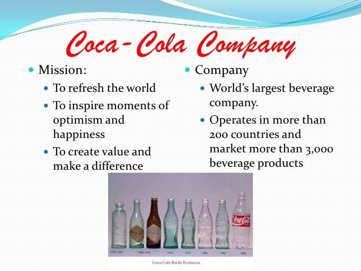 Coca-Cola Company<br />Mission: <br />To refresh the world<br />To inspire moments of optimism and happiness<br />To creat...