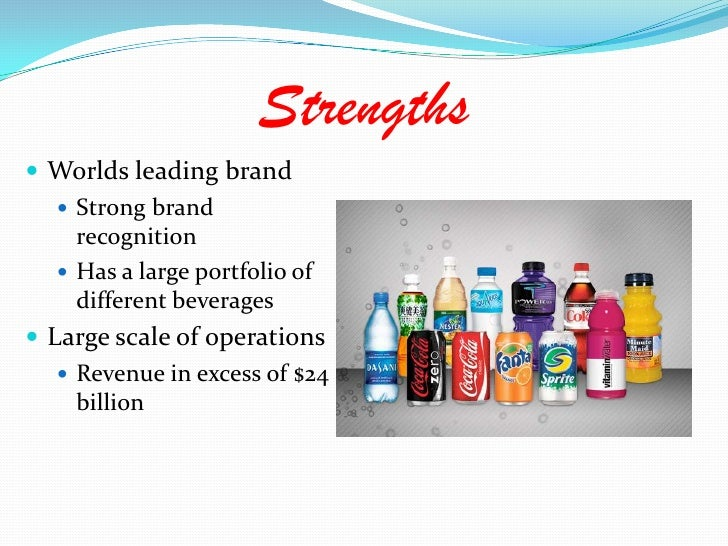Strengths<br />Worlds leading brand<br />Strong brand recognition<br />Has a large portfolio of different beverages<br />L...