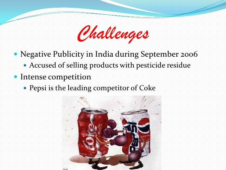 Challenges<br />Negative Publicity in India during September 2006<br />Accused of selling products with pesticide residue<...