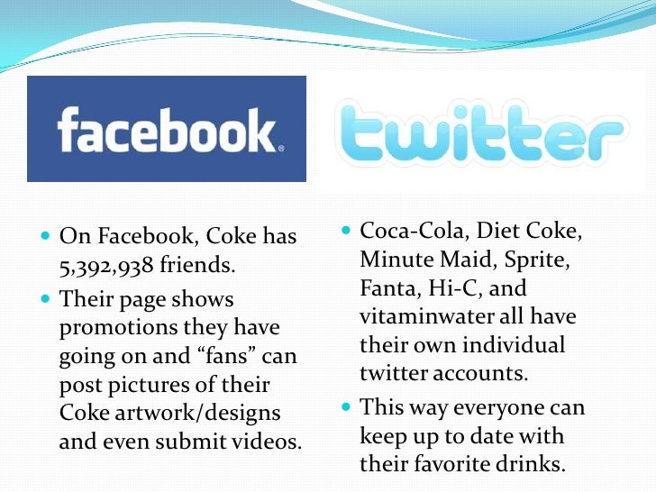 Coca-Cola, Diet Coke, Minute Maid, Sprite, Fanta, Hi-C, and vitaminwater all have their own individual twitter accounts.<b...