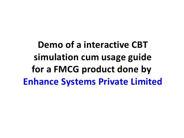 Demo of a interactive CBT   simulation cum usage guide  for a FMCG product done byEnhance Systems Private Limited