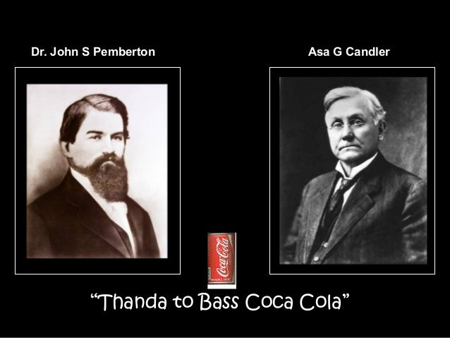 """Making the worlds best known product""""Thanda to Bass Coca Cola""""Dr. John S Pemberton Asa G Candler"""