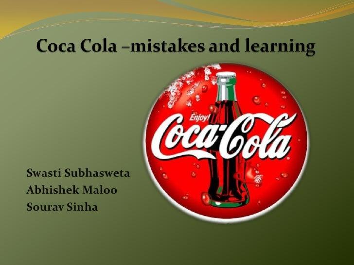 Coca Cola –mistakes and learning<br />SwastiSubhasweta<br />AbhishekMaloo<br />SouravSinha<br />