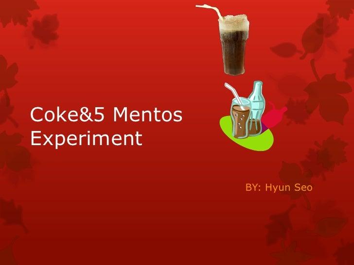 Coke&5 MentosExperiment                BY: Hyun Seo