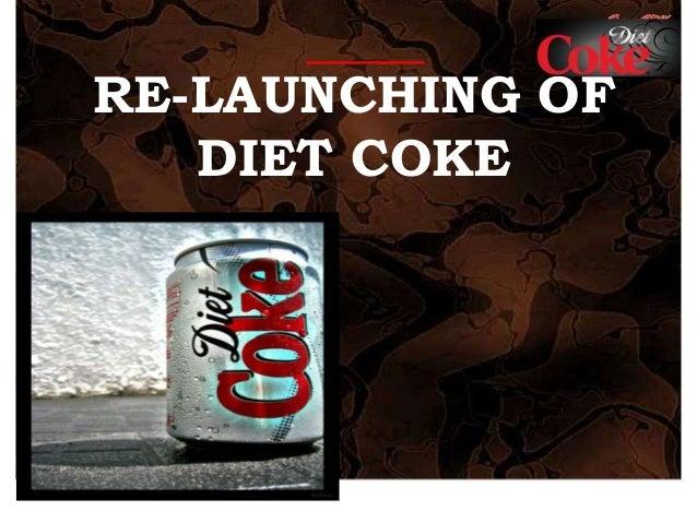 RE-LAUNCHING OF DIET COKE
