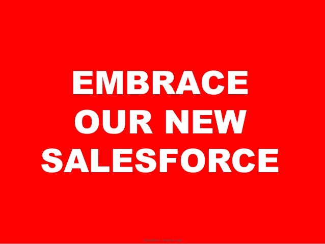 EMBRACE OUR NEWSALESFORCE    Classified - Internal use