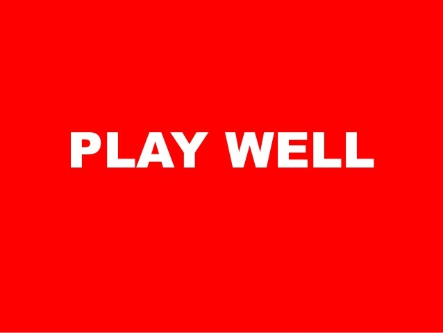 PLAY WELL