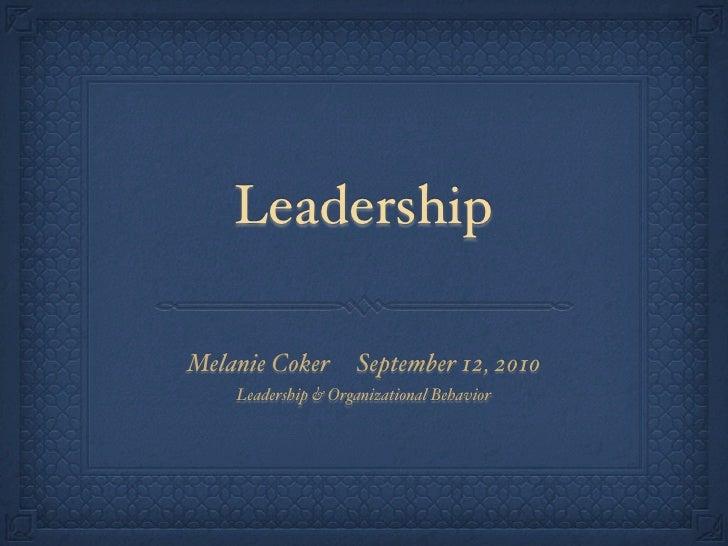 Leadership  Melanie Coker       September 12, 2010     Leadership & Organizational Behavior
