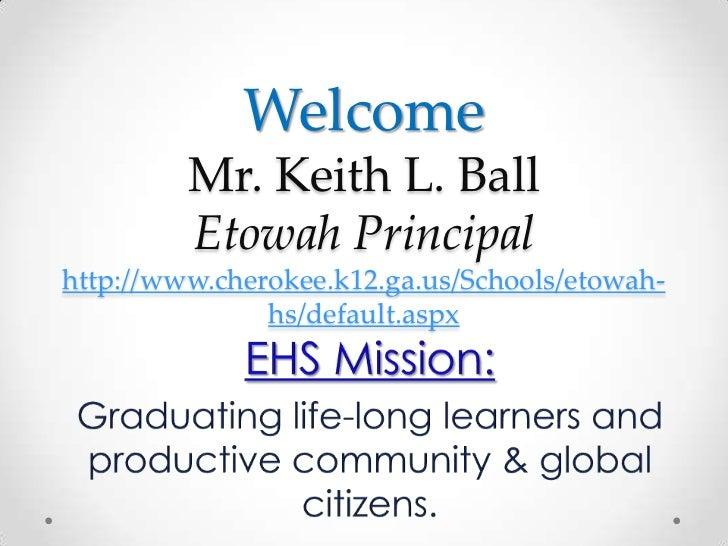 Welcome         Mr. Keith L. Ball         Etowah Principalhttp://www.cherokee.k12.ga.us/Schools/etowah-               hs/d...