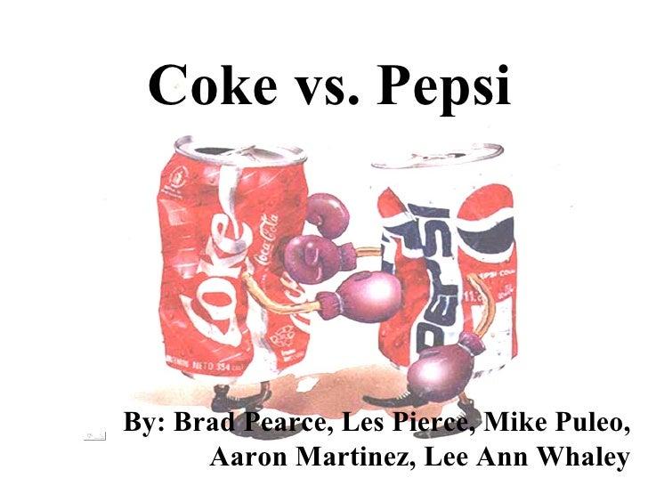 Coke vs. Pepsi By: Brad Pearce, Les Pierce, Mike Puleo, Aaron Martinez, Lee Ann Whaley