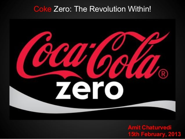 Coke Zero: The Revolution Within!                          Amit Chaturvedi                          15th February, 2013