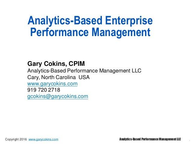 1 Analytics-Based Enterprise Performance Management Gary Cokins, CPIM Analytics-Based Performance Management LLC Cary, Nor...