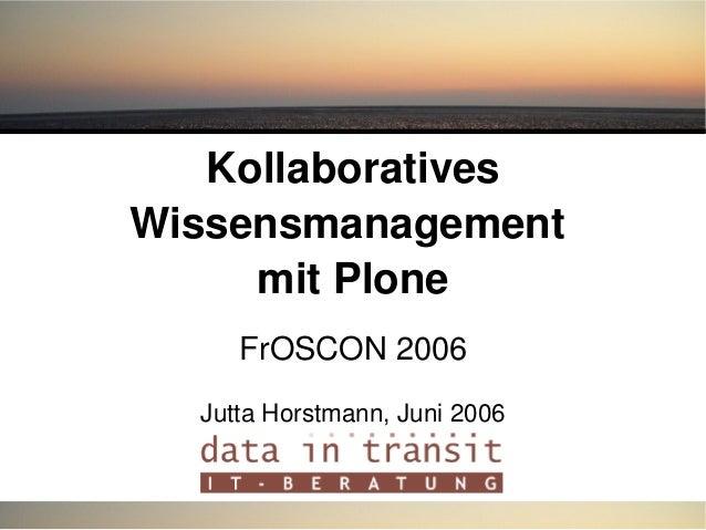 Kollaboratives Wissensmanagement mitPlone FrOSCON2006 JuttaHorstmann,Juni2006