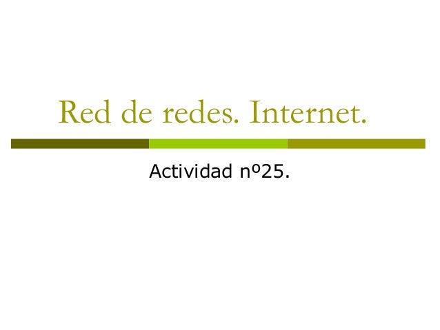 Red de redes. Internet.Actividad nº25.