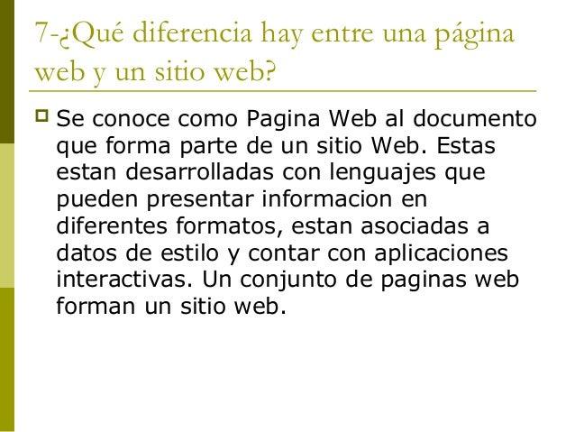 7-¿Qué diferencia hay entre una páginaweb y un sitio web? Se conoce como Pagina Web al documentoque forma parte de un sit...