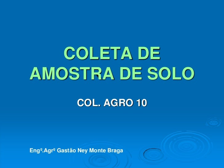 COLETA DE AMOSTRA DE SOLO<br />COL. AGRO 10<br />Engº.Agrº Gastão Ney Monte Braga<br />