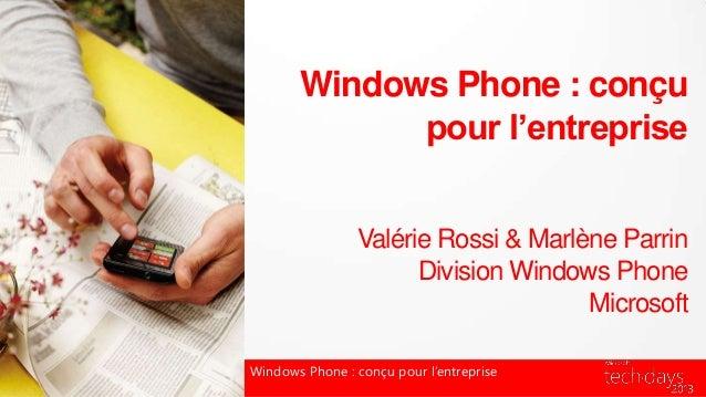 Windows Phone : conçupour l'entrepriseValérie Rossi & Marlène ParrinDivision Windows PhoneMicrosoftWindows Phone : conçu p...