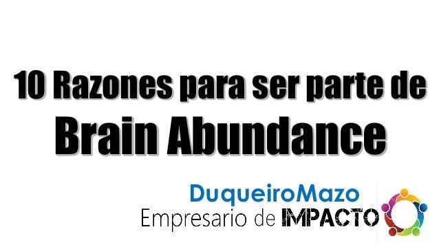 http://SH10.DuqueiroMazo.info 10 Razones para ser parte de Brain Abundance DuqueiroMazo