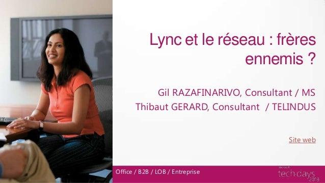 Lync et le réseau : frères                           ennemis ?            Gil RAZAFINARIVO, Consultant / MS       Thibaut ...