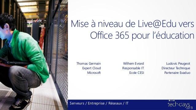 Mise à niveau de Live@Edu versOffice 365 pour l'éducationThomas GermainExpert CloudMicrosoftServeurs / Entreprise / Réseau...