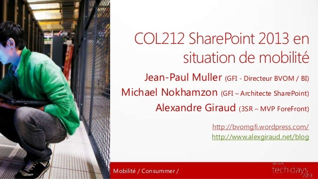 COL212 SharePoint 2013 en            situation de mobilité      Jean-Paul Muller (GFI - Directeur BVOM / BI)  Michael Nokh...