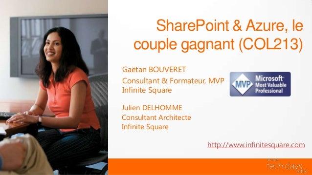 SharePoint & Azure, le   couple gagnant (COL213)Gaëtan BOUVERETConsultant & Formateur, MVPInfinite SquareJulien DELHOMMECo...